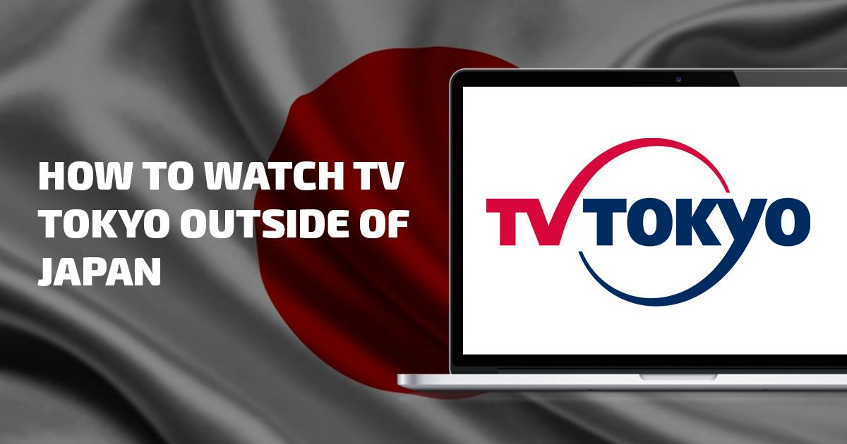 Bagaimana Menonton TV Tokyo dari Mana Saja