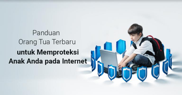 Panduan Orang Tua Terbaru untuk Memproteksi Anak Anda pada Internet 2018