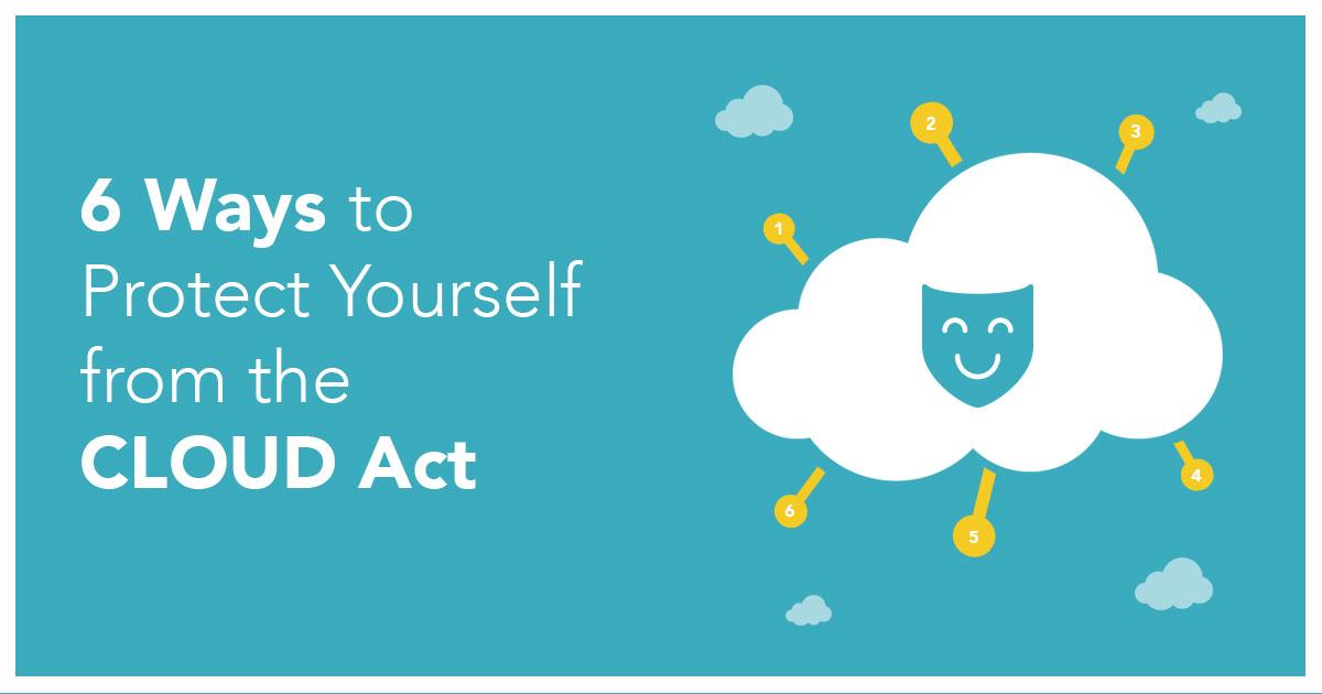 6 Cara untuk Proteksi Diri Anda Dari CLOUD Act