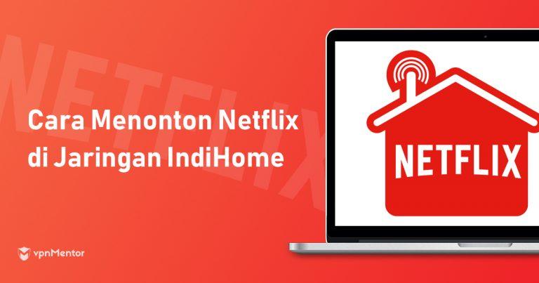 Cara Membuka Dan Nonton Netflix Di Indihome