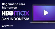 Cara Menonton HBO Max di Indonesia perlu 2 Menit [2021]